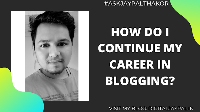How do I continue my career in blogging? जाने हिंदी में