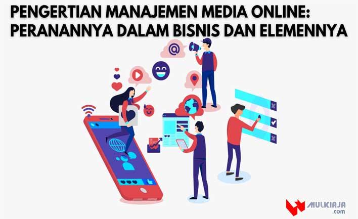 Pengertian Manajemen Media Online: Peranannya Dalam Bisnis dan Elemennya