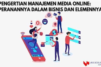 √ Pengertian Manajemen Media Online: Peranannya Dalam Bisnis dan Elemennya
