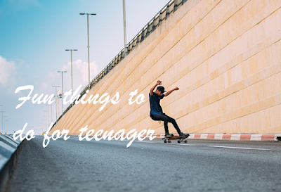 Fun things to do for teenager