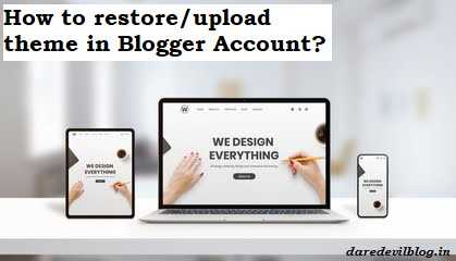 How to restore/upload  theme in Blogger Account?, Blogger Help, How to Download the template