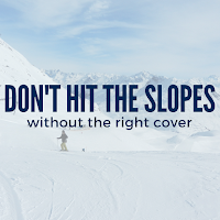 Don't Hit the Slopes Without the Right Cover
