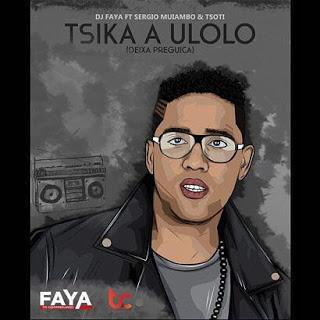 Dj Faya Feat. Sérgio Muiambo & Tsotsi - Txika a Ulolo (Deixa Preguiça)