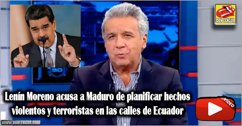 Lenín Moreno acusa a Maduro de planificar hechos violentos y terroristas en las calles de Ecuador