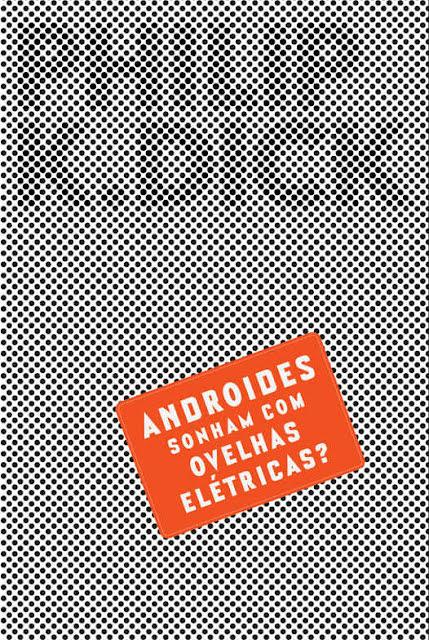 Androides Sonham Com Ovelhas Elétricas? (Blade Runner) Philip K. Dick