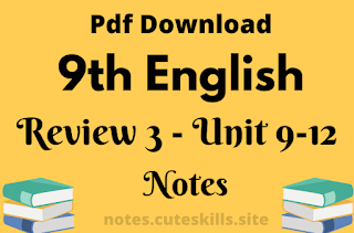 9th Class English Review 3 - Unit 9-12 Notes Pdf