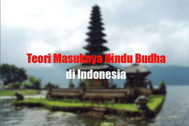 teori masuknya hindu budha di indonesia