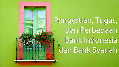 Pengertian, Tugas, dan Perbedaan Bank Indonesia dan Bank Syariah