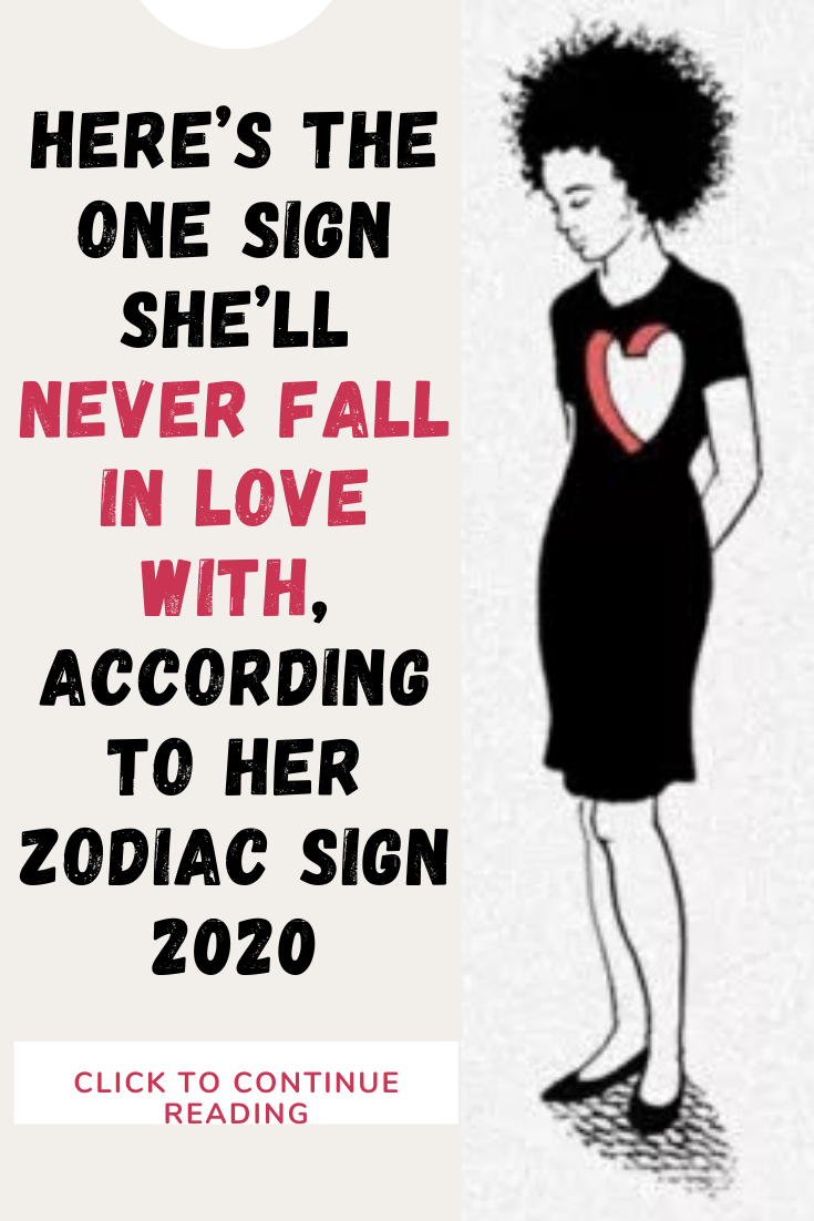 Here's The One Sign She'll Never Fall In Love With, According To Her Zodiac Sign 2020