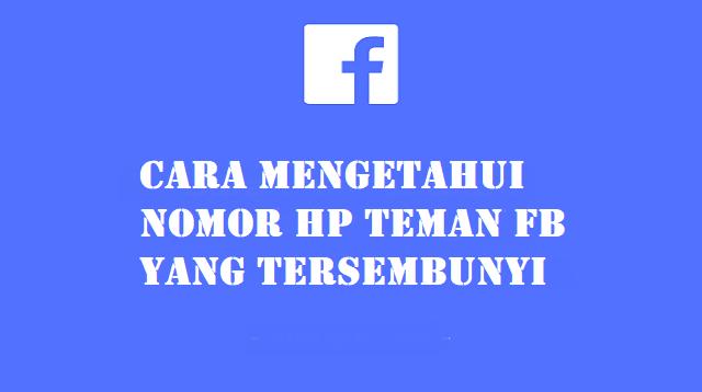 Cara Mengetahui Nomor HP Teman FB Yang Tersembunyi