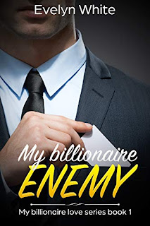 My Billionaire Enemy: My Billionaire Love Series (Book 1) - Billionaire erotica by Evelyn White