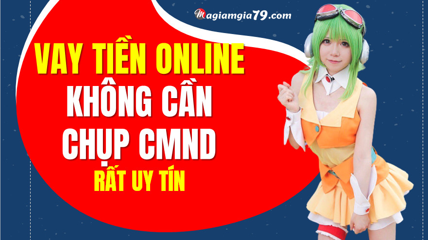 Vay tiền online không cần chụp CMND
