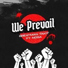 DOWNLOAD: Greatman Takit - We Prevail Ft. Nosa [Mp3, Lyrics, Video]