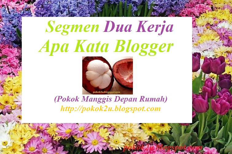 Segmen Dua Kerja Apa Kata Blogger