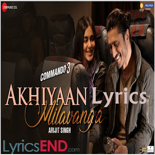 Akhiyaan Milavanga Lyrics - Commando 3