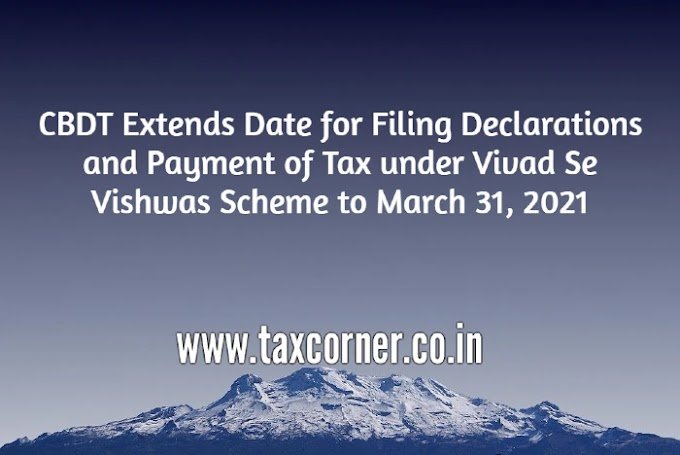 CBDT Extends Date for Filing Declarations and Payment of Tax under Vivad Se Vishwas Scheme to March 31, 2021