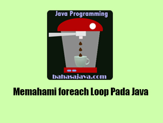 Memahami foreach Loop Pada Java