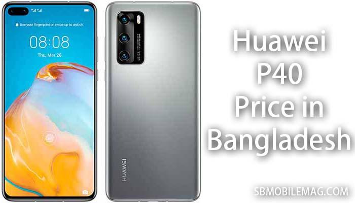 Huawei P40, Huawei P40 Price in Bangladesh, Huawei P40 Price