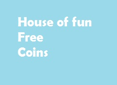 House of fun free coins and freebies.unlimited coins house of fun.house of fun free coins no survey. free coins house of fun.free coin house of fun.free coins fun house.hof free coins