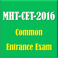 MHT-CET-2016 Common Entrance Exam for Medicine, Engineering and Pharmacy