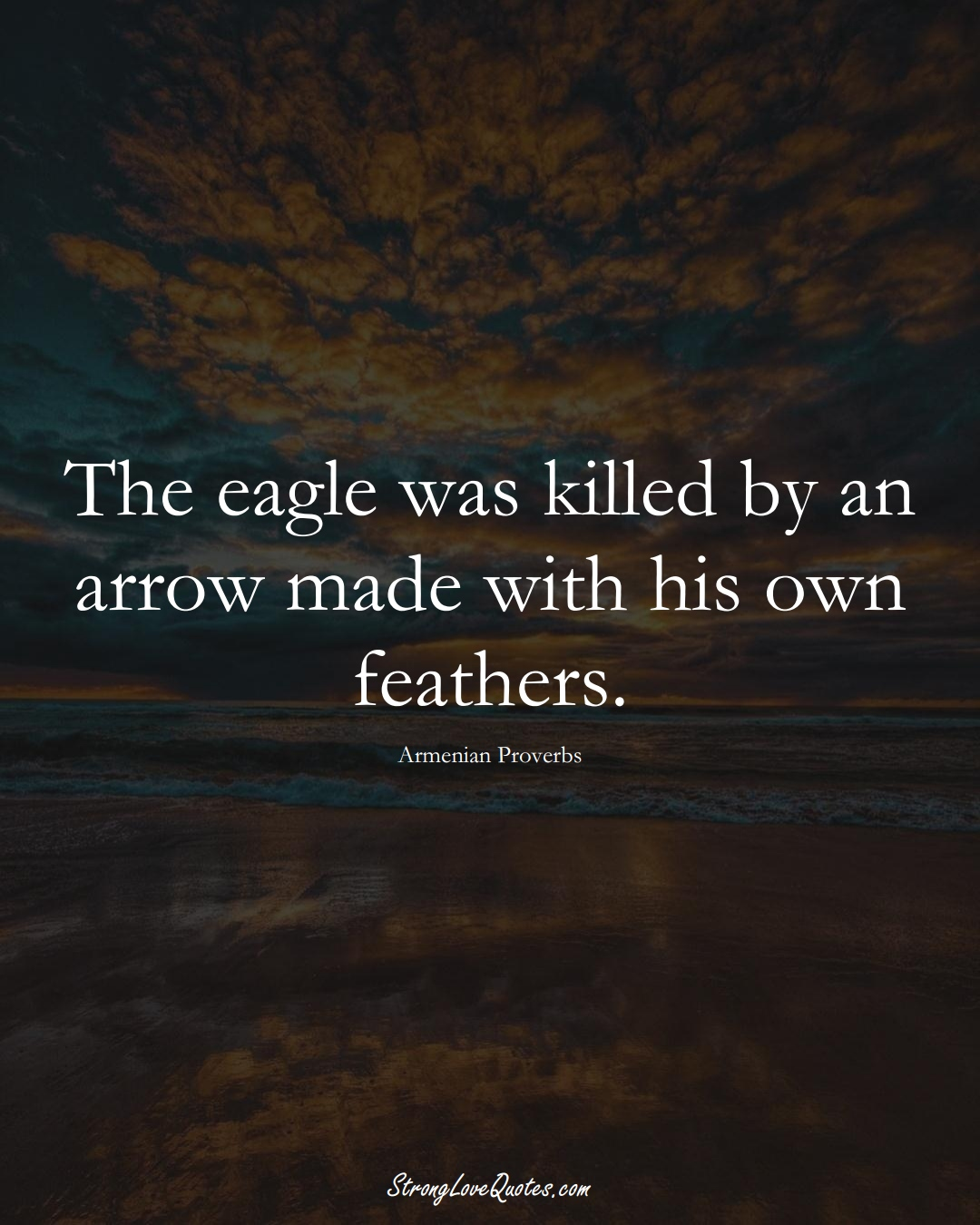 The eagle was killed by an arrow made with his own feathers. (Armenian Sayings);  #AsianSayings