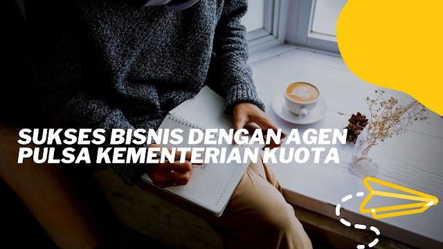Sukses Bisnis dengan Agen Pulsa Kementerian Kuota
