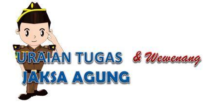 Tugas & Wewenang Jaksa Agung