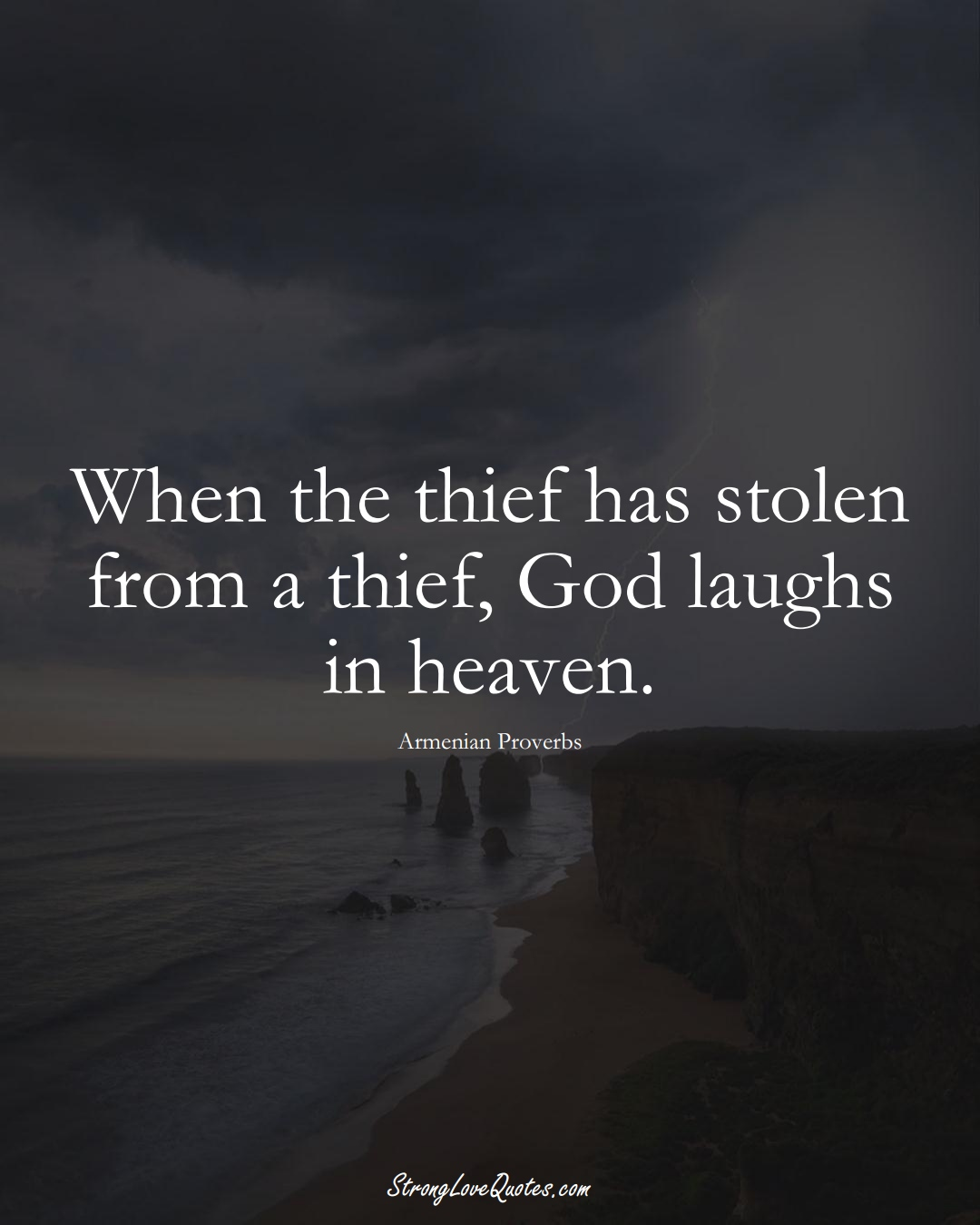 When the thief has stolen from a thief, God laughs in heaven. (Armenian Sayings);  #AsianSayings