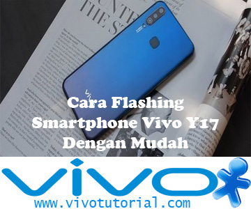 Cara Flashing Smartphone Vivo Y17 Dengan Mudah