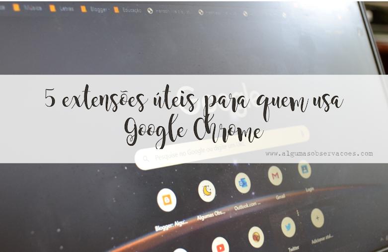 5 extensões úteis para quem usa Google Chrome