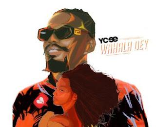MUSIC: Ycee – Wahala Dey Mp3 Free Download