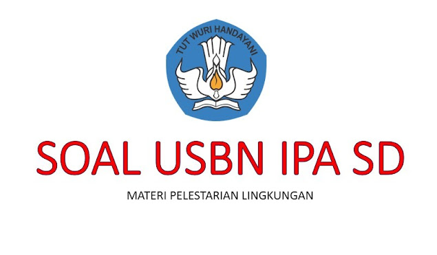 Soal dan Pembahasan USBN SD Mata Pelajaran IPA, Materi Pelestarian Lingkungan