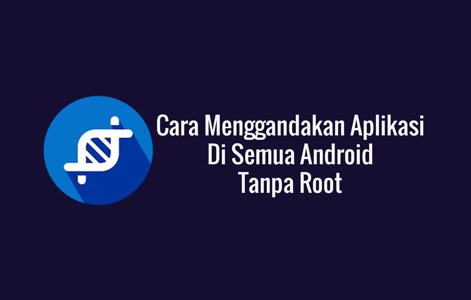 Cara Menggandakan Aplikasi Di Semua Android Tanpa Root
