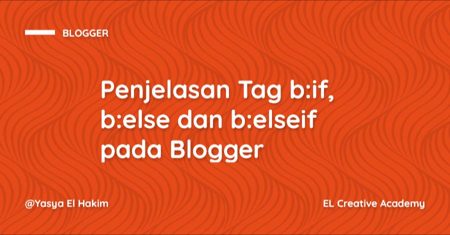 Penjelasan Tag b:if, b:else dan b:elseif pada Blogger