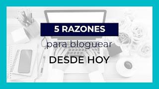 5 razones para bloguear desde hoy