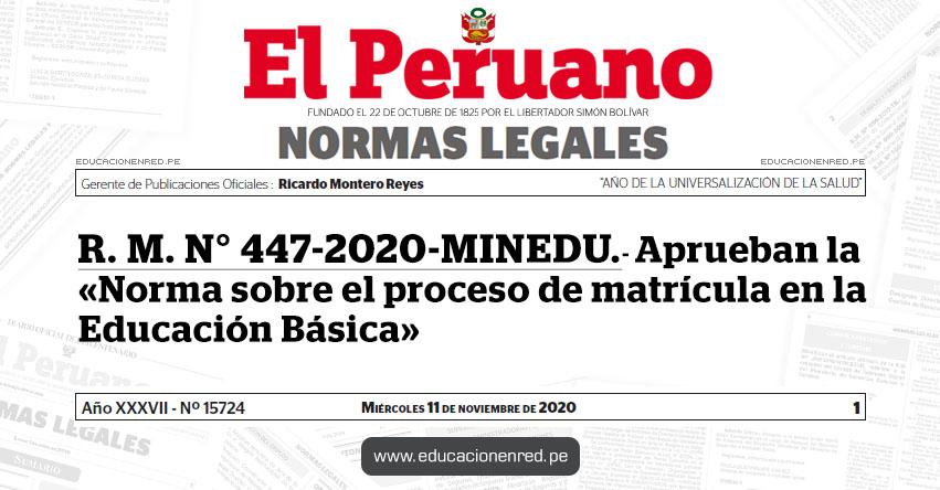 R. M. N° 447-2020-MINEDU.- Aprueban la «Norma sobre el proceso de matrícula en la Educación Básica»