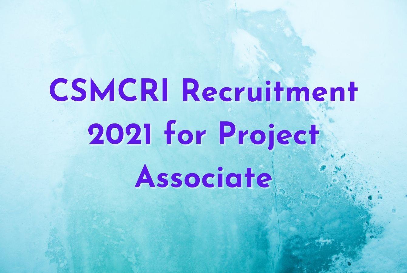 CSMCRI Recruitment 2021 for Project Associate