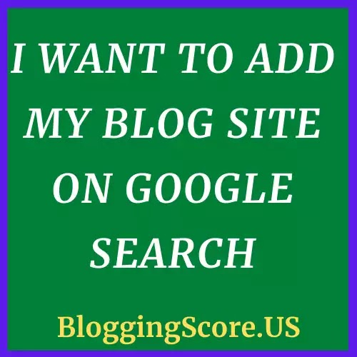 I Want To Add My Blog Site On Google Search
