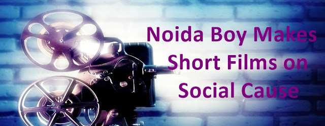 Noida Diary: Noida Boy Makes Short Films on Social Causes Gets Big B's Praise