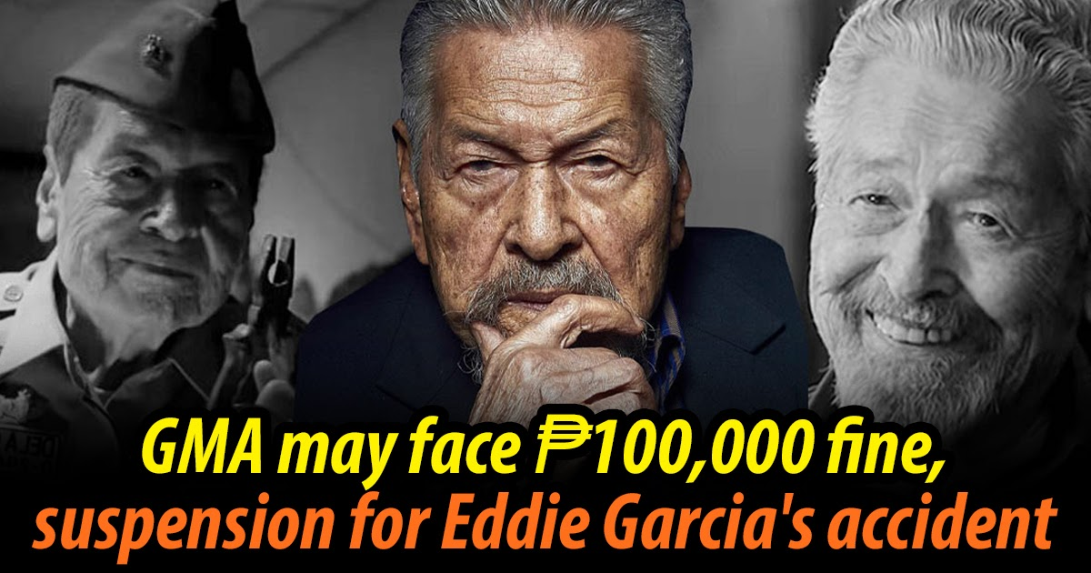 GMA may face ₱100,000 fine, suspension for Eddie Garcia's accident