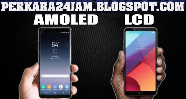 Inilah Perbedaan Teknologi Layar AMOLED Dengan LCD