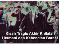 Kisah Tragis Akhir Khilafah Utsmani dan Kebencian Barat !
