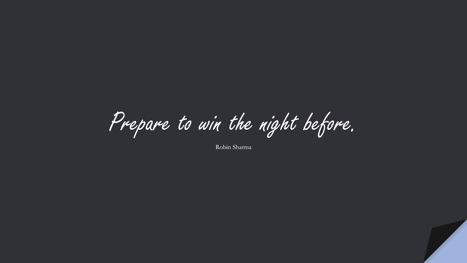 Prepare to win the night before. (Robin Sharma);  #PositiveQuotes