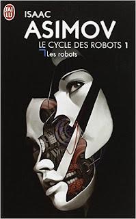 Le Cycle des Robots, tome 1 - Les Robots (Isaac Asimov) I, Robot