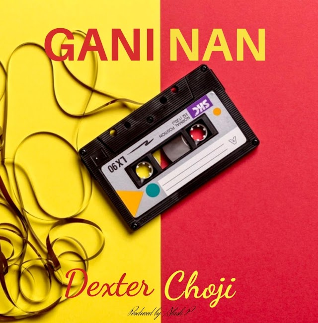 Download Music|| Gani Nani by Dexter Choji
