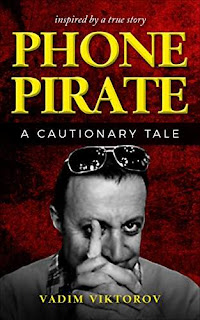 Phone Pirate: A Cautionary Tale - an inconceivably outrageous true crime story by Vadim Viktorov