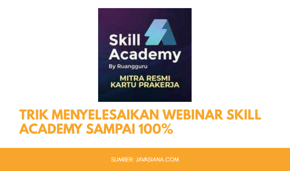 Cara Menyelesaikan Webinar Skill Academy Prakerja Tanpa Harus Mengikutinya