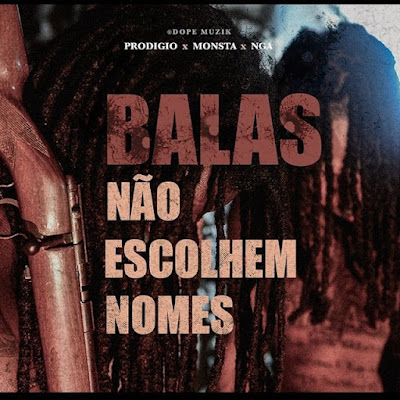 Prodígio x Monsta x NGA - Balas Não Escolhem Nomes [Download]
