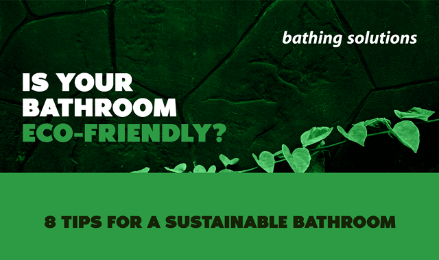 Is Your Bathroom Eco-Friendly? Tips for a Sustainable Bathroom