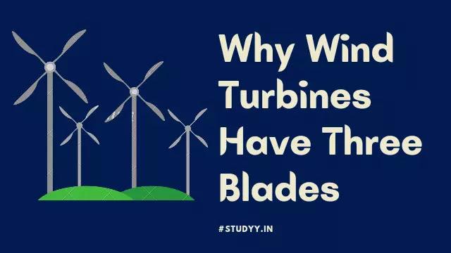 विंड टर्बाइन में तीन ब्लेड क्यों होती हैं?